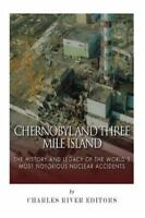 Chernobyl and Three Mile Island : The History and Legacy of the World's Most ...