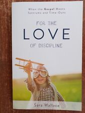 For the Love of Discipline When the Gospel Meets Tantrums and Time-Outs P&R Publ