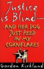 Justice is Blind - and Her Dog Just Peed in My Cornflakes-ExLibrary