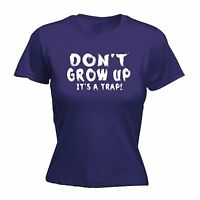 Dont Grow Up Its A Trap WOMENS T-SHIRT Tee birthday gift Old Funny birthday gift