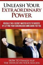 Unleash Your EXTRAORDINARY POWER : By LETTING YOUR Subconscious Mind WORK for...