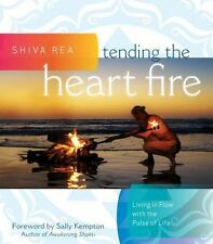 New, Tending the Heart Fire: Living in Flow with the Pulse of Life, Rea, Shiva,