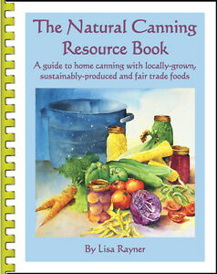 The Natural Canning Resource Book by Lisa Rayner Illustrated Can Sustainably