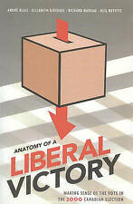 USED (VG) Anatomy of a Liberal Victory: Making Sense of the Vote in the 2000 Can