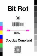 Bit Rot by Douglas Coupland 2017 Hardcover HC Stories and Essays New