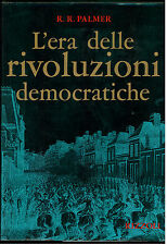 PALMER R. L'ERA DELLE RIVOLUZIONI DEMOCRATICHE RIZZOLI 1971 I° EDIZ. STORICA