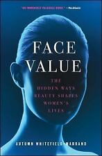 Face Value: The Hidden Ways Beauty Shapes Women's Lives: By Whitefield-Ma...