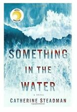 SOMETHING IN THE WATER: A Novel by Catherine Steadman (1524797189)