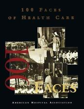 100 Faces of Health Care Editors and Staff of AHA News, American Hospital Pub H