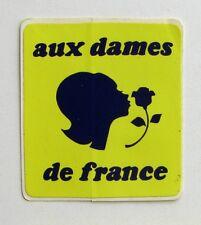 Autocollant AUX DAMES DE FRANCE  - Sticker collector - Année 70/80  vintage