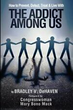 How to Prevent, Detect, Treat and Live with The Addict Among Us (Volume 1)