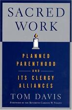 Sacred Work : Planned Parenthood and Its Clergy Alliances by Tom Davis (2006,...
