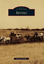 Images of America: Irving by Roxanne Del Rio (2016, Paperback)