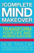 The Complete Mind Makeover: Transform your Life and Achieve Success, TAYLOR, Ros