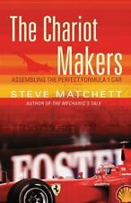New listing The Chariot Makers: Assembling the Perfect Formula 1 Car by Matchett, Steve , Pa