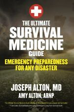 Ultimate Survival Medicine Guide : Emergency Preparedness for Any Disaster, P...