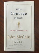 Why Courage Matters: The Way to a Braver Life John McCain, Mark Salter Hardback
