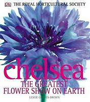 Rhs Chelsea the Greatest Flower Show on Earth by Geddes-Brown, Leslie