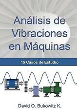 Análisis de Vibraciones en Máquinas : 15 Casos de Estudio by David Bukowitz...