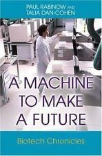 A Machine to Make a Future: Biotech Chronicles by Rabinow, Paul, Dan-Cohen, Tal