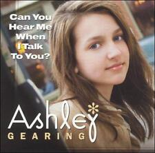 Gearing, Ashley : Can You Hear Me When I Talk to You  Im CD