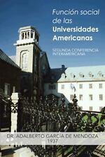 Funci�n Social de Las Universidades Americanas : Segunda Conferencia...