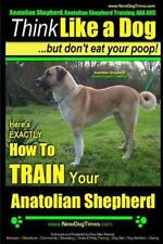 Think Like a Dog but Don't Eat Your Poop! : Anatolian Shepherd Breed Expert T.