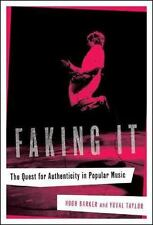Faking It : The Quest for Authenticity in Popular Music by Yuval Taylor and...