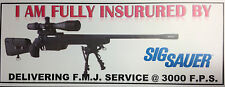 NOVELTY GUN STICKER: I AM FULLY INSURED BY SIG SAUER SNIPER RIFLE