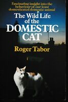 the  WILD LIFE OF THE DOMESTIC CAT by ROGER TABOR
