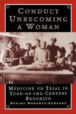 Conduct Unbecoming a Woman: Medicine on Trial in Turn-of-the-Century Brooklyn M