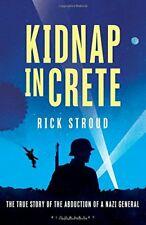Kidnap in Crete: The True Story of the Abduction of a Nazi General,Rick Stroud
