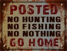 Posted No Hunting No Fishing No Nothing Go Home Novelty Metal Decorative Sign