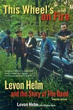 This Wheel's on Fire : Levon Helm and the Story of the Band by Stephen Davis...