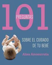 101 Preguntas Para El Cuidado De Tu Bebe (Spanish Edition), Alina Amozorrutia, G