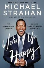 Wake Up Happy: The Dream Big, Win Big Guide to Transforming Your Life , Strahan,