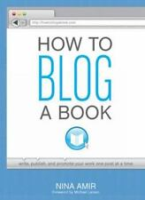 How to Blog a Book: Write, Publish, and Promote Your Work One Post at-ExLibrary