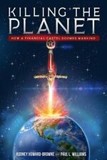 Killing the Planet: How a Financial Cartel Doomed Mankind by Howard-Browne: New