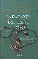 L- LA RAGAZZA DEL TRENO D'ORO - WALDMAN - RIZZOLI -- 1a ED. - 2013 - CS - YDS170
