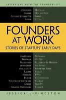 Founders At Work: Stories Of Startups' Early Days: By Jessica Livingston