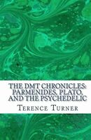 The Dmt Chronicles: Parmenides, Plato, and the Psychedelic, Brand New, Free s...