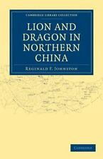 Lion And Dragon In Northern China (cambridge Library Collection - History): B...