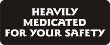 3 - Heavily Medicated For Your Safety Hard Hat / Biker Helmet Sticker  BS181