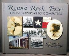 Round Rock Texas From Cowboys to Computers Karen Thompson 1st ed 2002 Texana