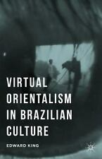 Virtual Orientalism in Brazilian Culture by Edward King (2015, Hardcover)