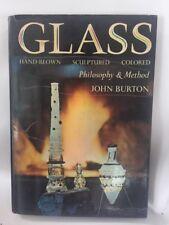GLASS: HAND-BLOWN, SCULPTURED, COLOURED By John Burton - Hardcover **Excellent**