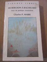 Charles P. Marie: De Bergson à Bachelard, essai de poétique essentialiste/ 1995