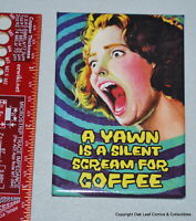 A Yawn is a scream for COFFEE Photo Quality Magnet NEW! OSS!