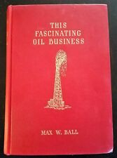 This Fascinating Oil Business by Max Ball 1940 HC no DJ Illustrated Maps GUC