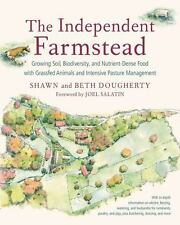 The Independent Farmstead: Growing Soil, Biodiversity, and Nutrient-Dense Food w